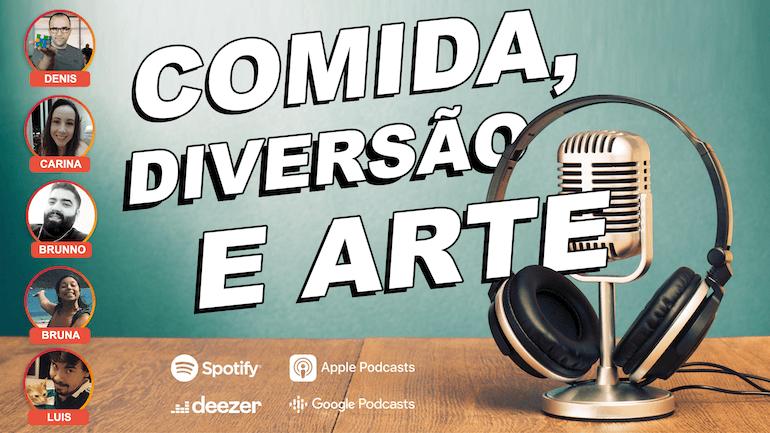 Podcast - Comida, diversão e arte!