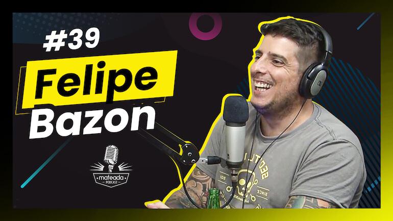 Mateada Podcast com Felipe Bazon