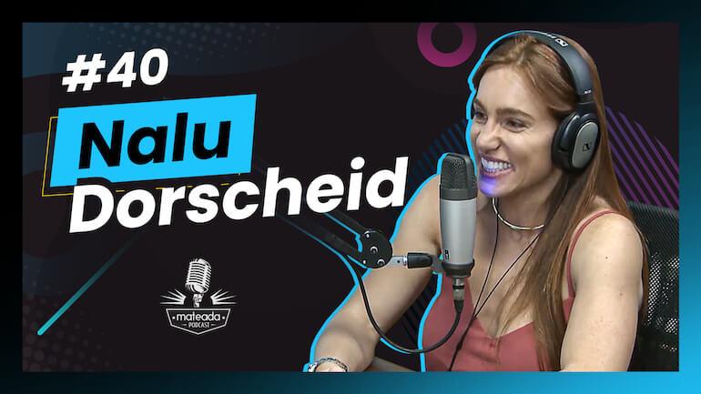Nalu Dorscheid no Mateada Podcast